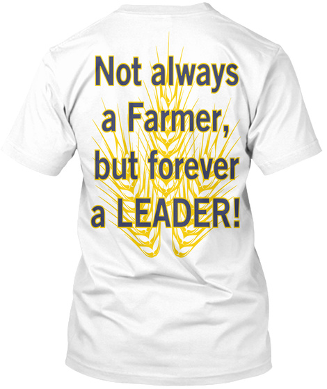 Not Always A Farmer,But Forever A Leader! White T-Shirt Back