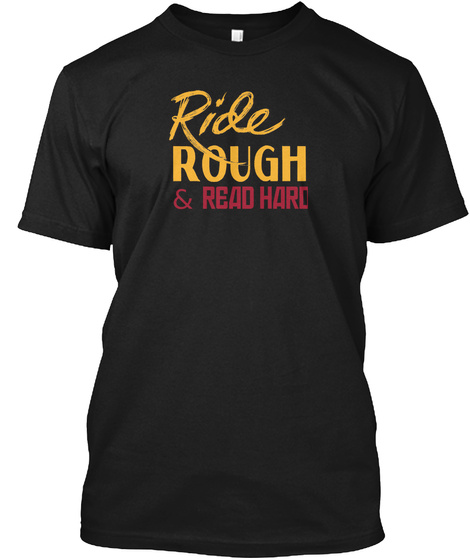 Ride Rough & Read Hard Black T-Shirt Front