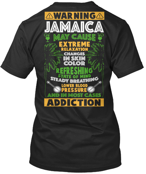 Warning Jamaica May Cause Extreme Relaxation Changes In Skin Color Refreshing State Of Mind Steady Breathing Lower... Black T-Shirt Back