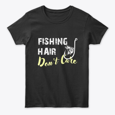 Fishing Hair Don't Care T Shirt Black T-Shirt Front