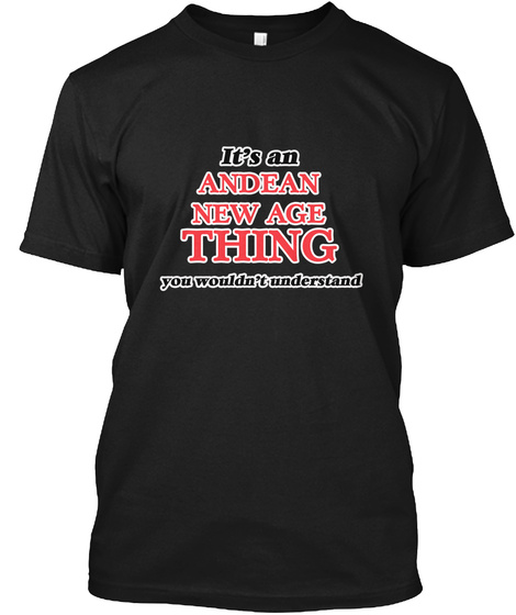 It's An Andean New Age Thing Black T-Shirt Front