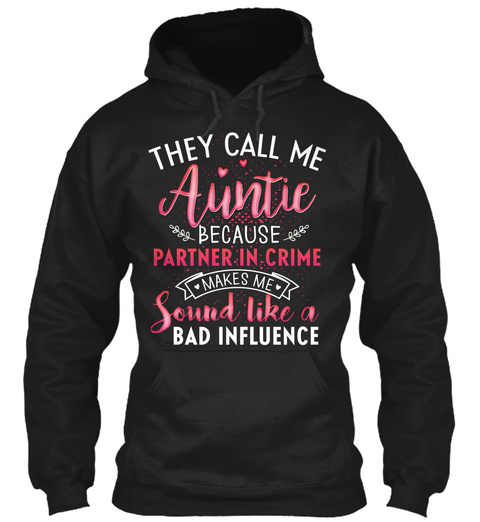 They Call Me Auntie Because Parter In Crime Makes Me Sound Like A Bad Influence Black T-Shirt Front