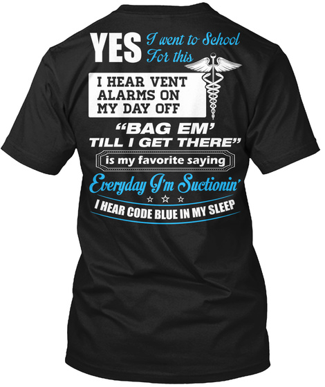 "Respiratory Therapist Yes I Went To School For This I Hear Vent Alarms On My Day Off ""Bag Em' Till I Get There"" Is My... Black Camiseta Back"