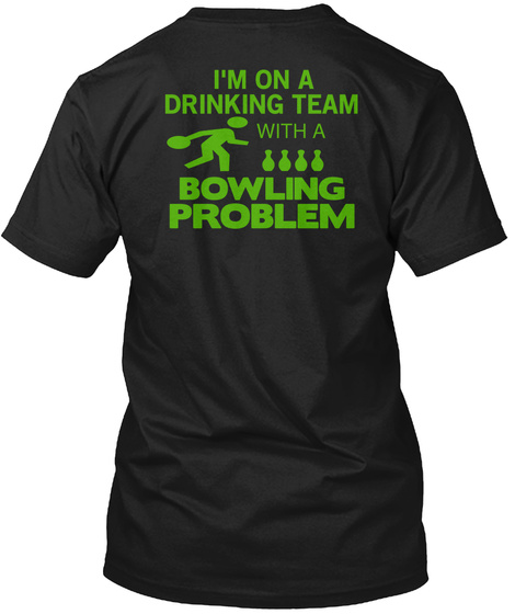 I'm On A Drinking Team With A Bowling Problem Black T-Shirt Back