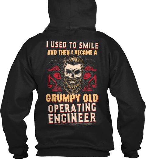 I Used To Smile And Then I Became A Grumpy Old Operating Engineer Black T-Shirt Back