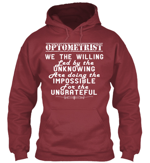 Optometrist We The Willing Led By The Unknowing Are Doing The Impossible For The Ungrateful Maroon T-Shirt Front