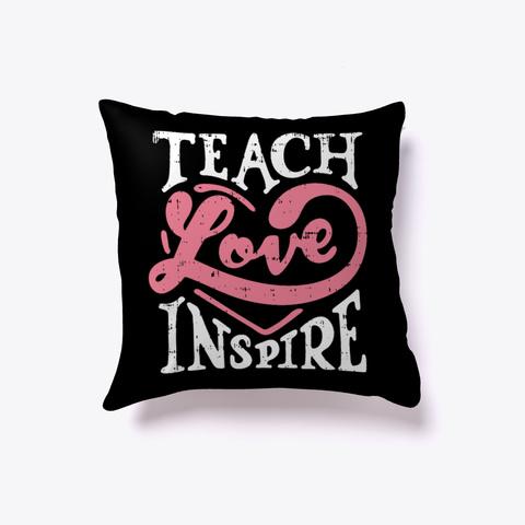 Teach Love Inspire School Teacher Pillow Black T-Shirt Front