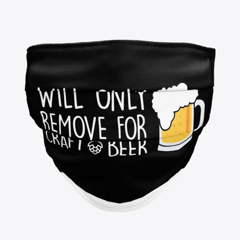 Will Only Remove For Craft Beer Mask Standard T-Shirt Front