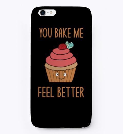 You Bake Me Feel Better Funny Baking Pun Black T-Shirt Front