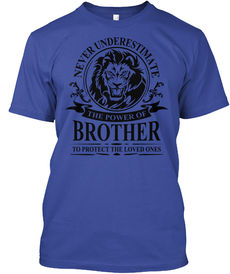 Never Underestimate The Power Of Brother To Protect The Loved Ones Deep Royal T-Shirt Front