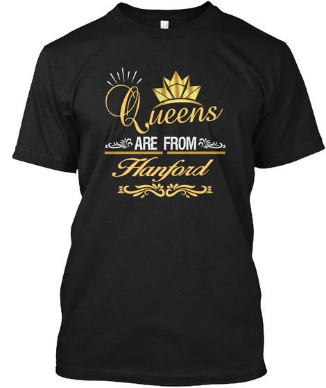 Queens Are From Hanford Ca California  Black T-Shirt Front