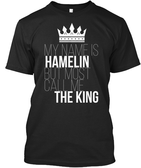 Hamelin Most Call Me The King Black T-Shirt Front