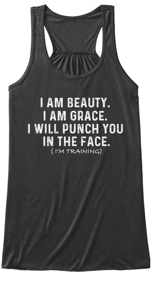 I Am Beauty. I Am Grace. I Will Punch You In The Face. (I'm Training) Dark Grey Heather Women's Tank Top Front