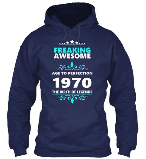 Freaking Awesome Age To Perfection 1970 The Birth Of Legends Navy T-Shirt Front