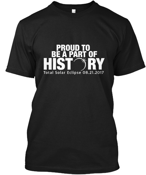Total Solar Eclipse Proud To Be Part It Black T-Shirt Front