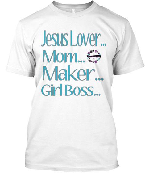 Jesus Lover... Mom... Maker... Girl Boss... White T-Shirt Front
