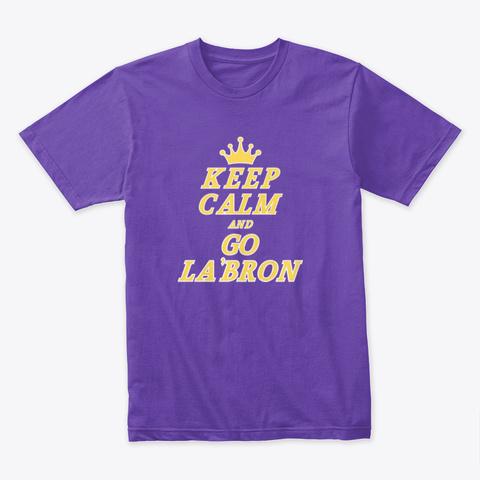 Keep Calm Go La'bron Shirt Purple Rush T-Shirt Front