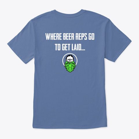 Beer Reps Get Laid Denim Blue T-Shirt Back
