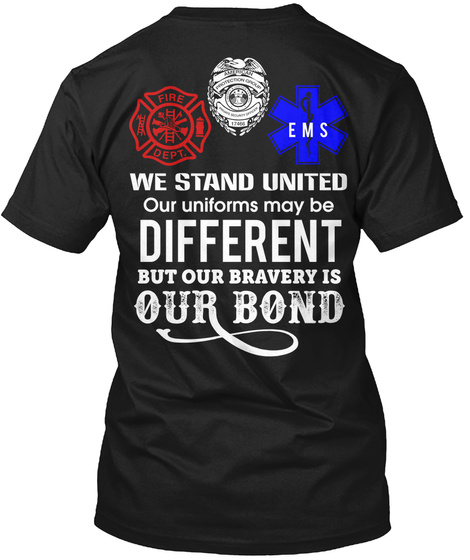 We Stand United Our Uniforms May Be Different But Our Bravery Is Our Bond Black T-Shirt Back