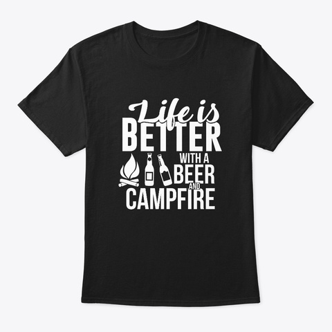 Life Is Better With A Beer And Campfire Black T-Shirt Front