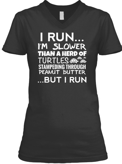 I Run I'm Slower Than A Herd Of Turtles Stampeding Through Peanut Butter ...But I Run Black T-Shirt Front
