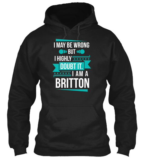 I May Be Wrong But I Highly Doubt It. I Am A Britton Black T-Shirt Front