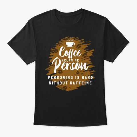 Funny Gift Personing Hard Without Coffee Black T-Shirt Front