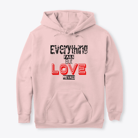 Everything Fails But Not Love  Light Pink T-Shirt Front