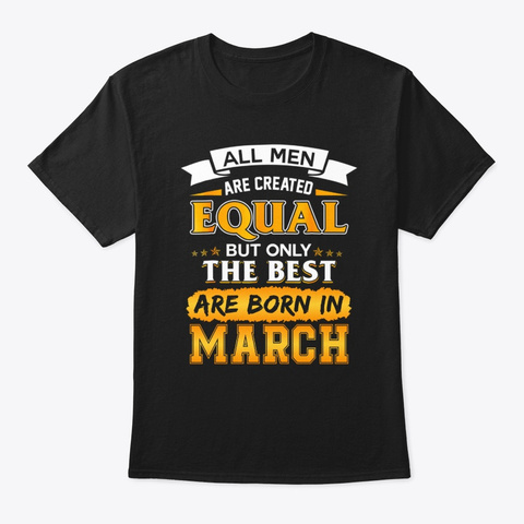 Only The Best Men Are Born In March Black T-Shirt Front
