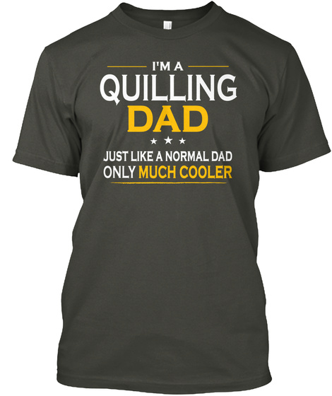 Quilling Dad Only Much Cooler Fathers Smoke Gray T-Shirt Front