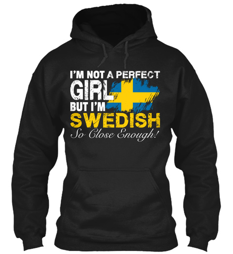 I'm Not A Perfect Girl But I'm Swedish So Close Enough Black T-Shirt Front