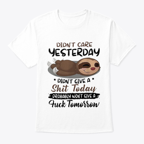 Sloth Did Not Care Yesterday White T-Shirt Front