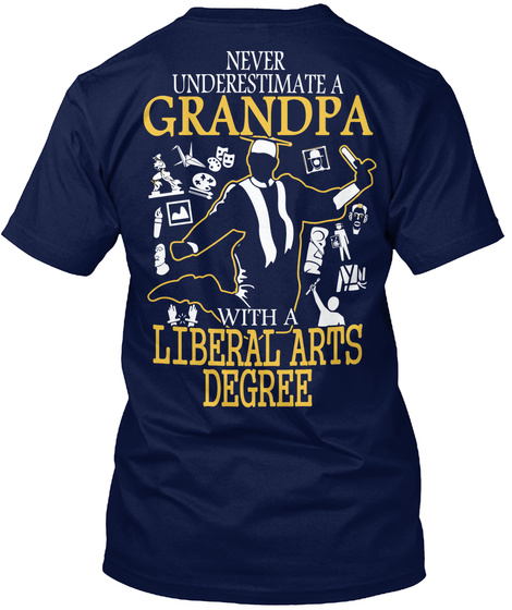 Never Underestimate A Grandpa With A Liberal Arts Degree Navy T-Shirt Back