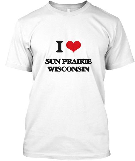 I Love Sun Prairie Wisconsin White T-Shirt Front