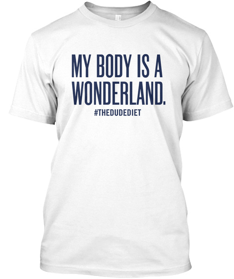My Body Is A Wonderland Thedudediet White T-Shirt Front