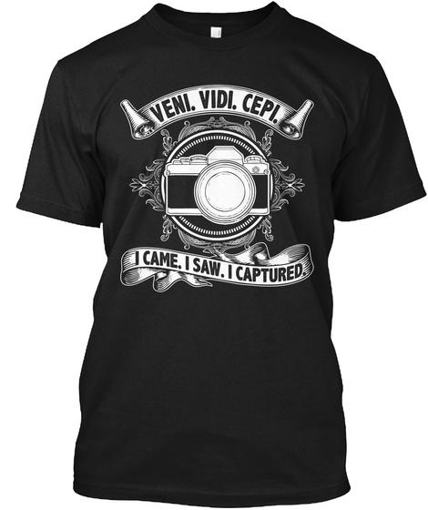 Veni Vidi Cepi I Came I Saw I Captured Black T-Shirt Front