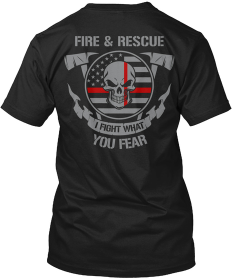 Fire & Rescue I Fight What You Fear Black T-Shirt Back