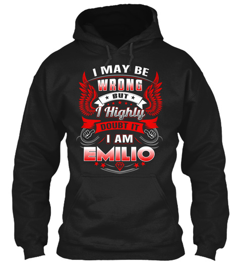 I May Be Wrong I Highly Doubt It I Am Emilio Black T-Shirt Front