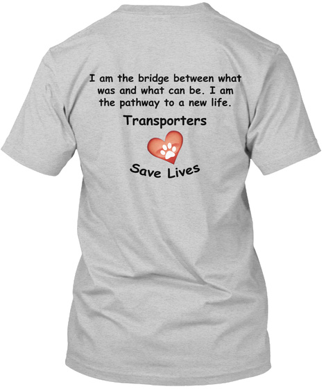 I Am The Bridge Between What Was And What Can Be. I Am The Pathway To A New Life. Transporters Save Lives Light Steel T-Shirt Back