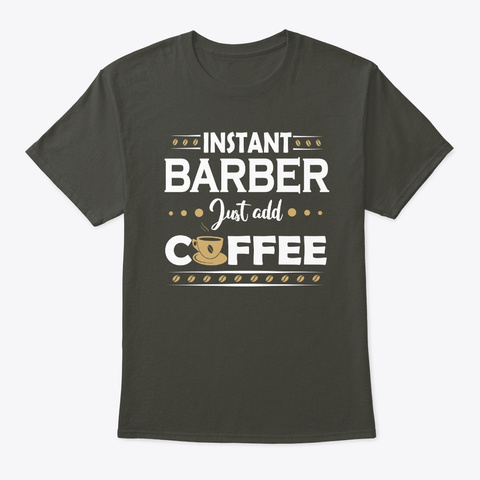 Instant Barber Just Add Coffee Gift  Smoke Gray T-Shirt Front