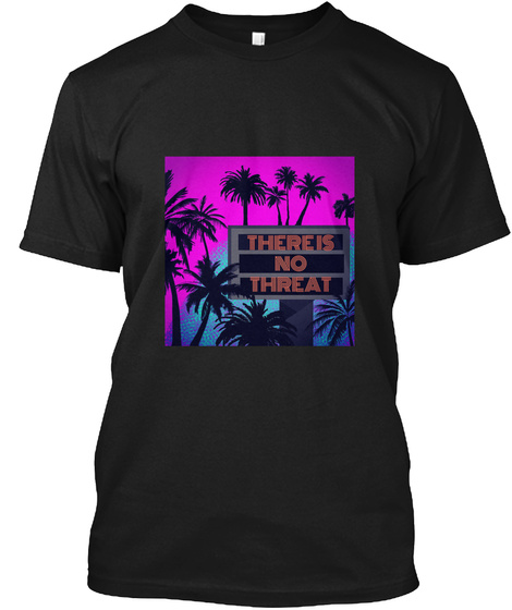 There Is No Threat Black T-Shirt Front