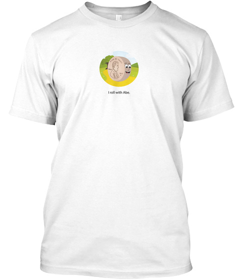 The Shiny Penny   I Roll With Abe White T-Shirt Front