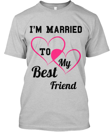 I'm Married To My Best Friend Light Steel T-Shirt Front