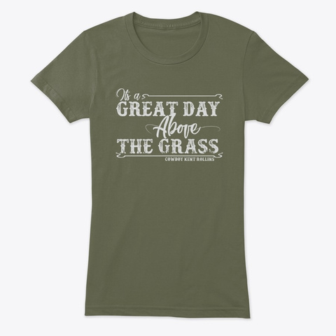 Great Day Above The Grass Military Green T-Shirt Front