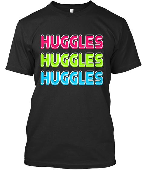 Huggles Huggles Huggles Black T-Shirt Front