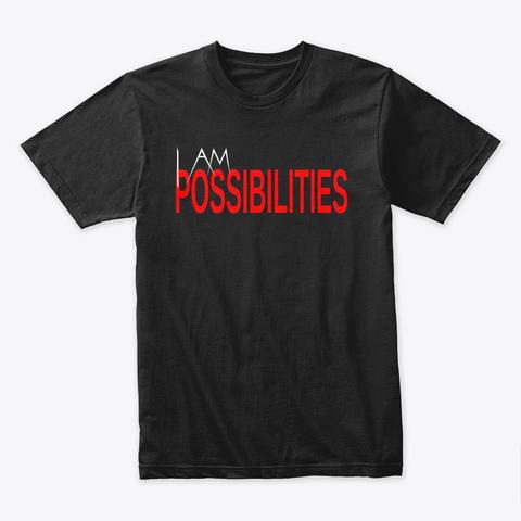 I Am Possibilities Black T-Shirt Front