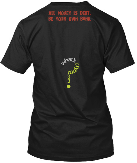 All Money Is Debt, Be Your Own Bank Black T-Shirt Back