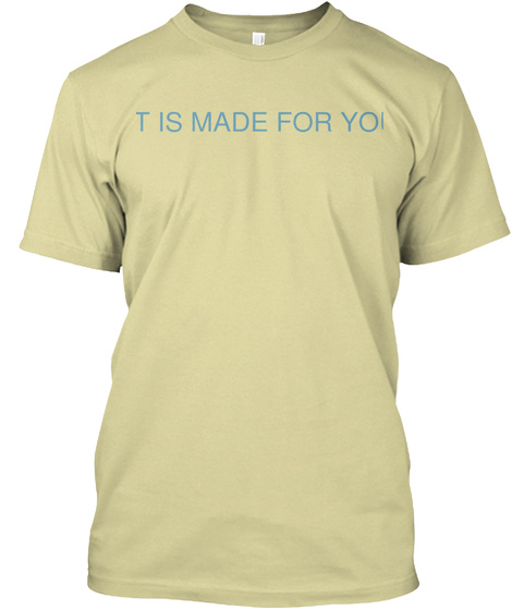 It Is Made For You  Sand T-Shirt Front