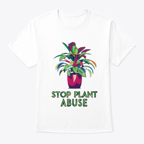 Stop Plant Abuse White T-Shirt Front