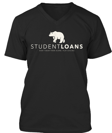 Student Loans Don't Wear Them Alone. Play Givling Black T-Shirt Front